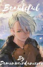 Beautiful ~ Victor X Reader by DemonWeirdUnicorn