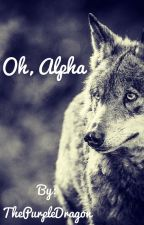 Oh, Alpha by ThePurpleDragon