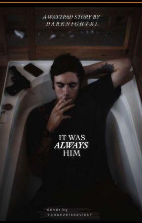 It Was Always Him | by darknightx1
