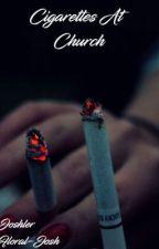 Cigarettes At Church by c_m_fairbanks