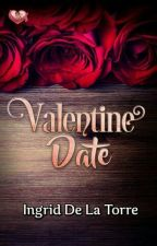 Valentine Date (PUBLISHED under MSV January 2017) by IngridDelaTorreRN