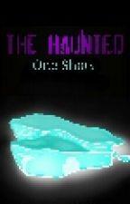The Haunted One-Shots by Eshmi0vi