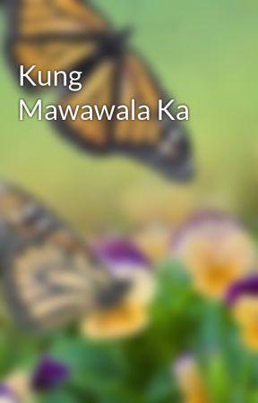 Kung Mawawala Ka by jennicadayle