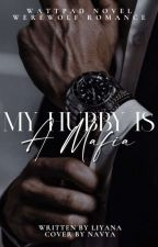 My Hubby Is A MAFIA   COMPLETED by LiyanaRikers