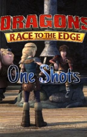 Dragons: Race To The Edge - One Shots by feyzicatchu