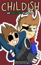 Childish (TomTord Fanfic)  by Anonknows