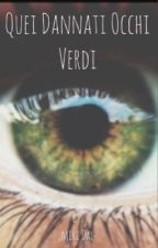 Quei dannati occhi verdi by miri_alba_dalbore