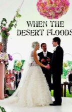 When The Desert Floods by queencarriee