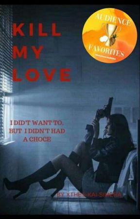 Kill My Love(✔) by xthes-kai-simera