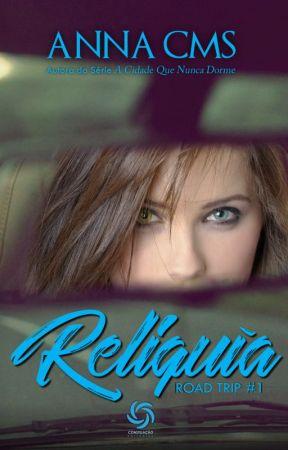 Relíquia - Trilogia RoadTrip - Primeiro Livro by AnnaJoyCMS