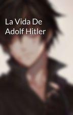 La Vida De Adolf Hitler by DarkReaper678409