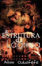 A ESTRUTURA DA LÁGRIMA by AssisOluff