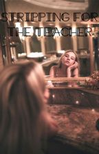 Stripping for the Teacher h.s. by BrandyMackenna