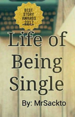 Life of Being Single  by MrSackto