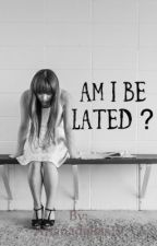 Am i be lated? by Arianadallas19