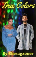 True Colors (The Weeknd Fanfic) #Sequel by Shesagxoner