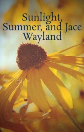 Sunlight, Summer, and Jace Wayland:  A Mortal Instruments Fan-fiction by FanFic_Vikk