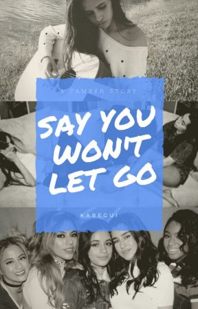 Say You Won't Let Go ➵ Camren by Karegui