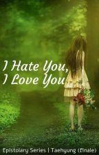 I Hate You, I Love You (Taehyung 2) by YiShinChim