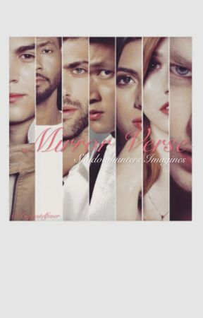 Mirror Verse || Shadowhunters One Shots by Biggestelfever