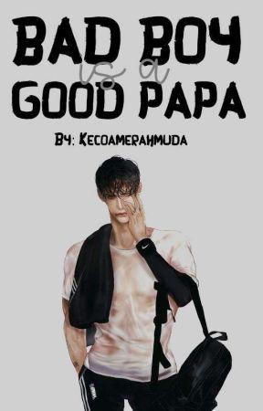 Bad Boy Is A Good Papa [END] by kecoamerahmuda