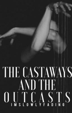 The Castaways and the Outcasts by imslowlyfading