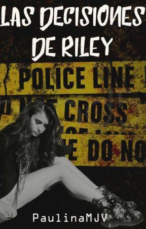Las decisiones de Riley [TERMINADA] by PaulinaMJV
