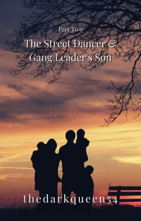 The Street Dancer and Gang Leader's Son: Part 2✔ by Writer_Z505