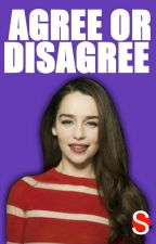 Agree Or Disagree by ShilaloveBackUp