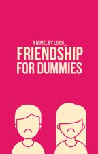 Friendship for Dummies by leigh_