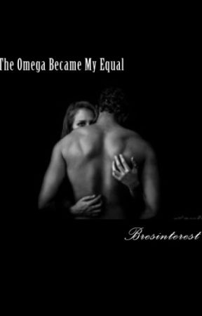 The Omega Became My Equal (Published) by bresinterest