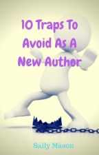 10 Traps To Avoid As A New Author by SallyMason1