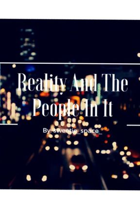 Reality And The People In It by Unique_weirdo56