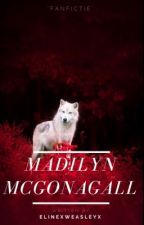 Madilyn Mcgonagall (A George Weasley story) UNDER MAJOR EDITING by ElineMoriarty
