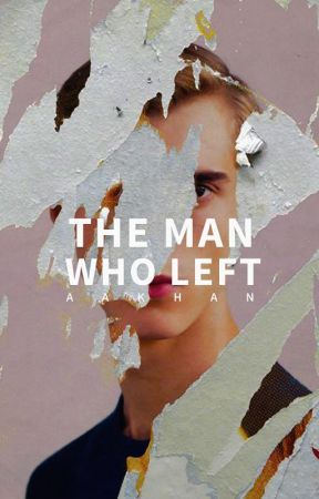 The Man Who Left | ✔ by azwaarkhan