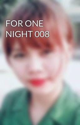 Đọc truyện FOR ONE NIGHT 008