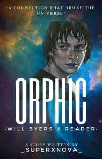 Orphic | •Will Byers X Reader• cover
