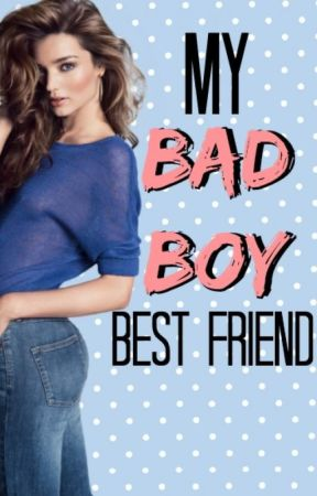 My Bad Boy Best Friend by rose_tyler_dauntless