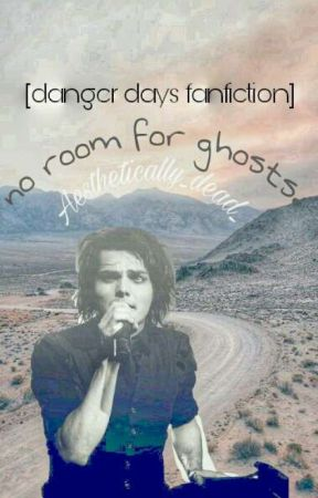 no room for ghosts // Danger Days  by DoubleDare-