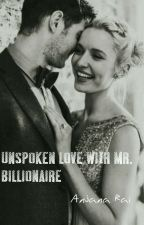 Unspoken Love With Mr. Billionaire by sunshineeternity