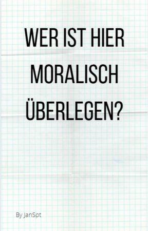 Wer ist hier moralisch überlegen? by JanSpt