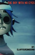 The Boy With No Eyes ( 2D x Reader ) by jkajwibcdvvd
