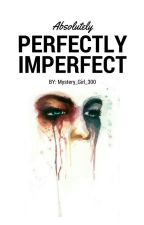 Absolutely Perfectly Imperfect by papimcchulo
