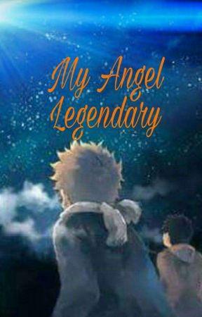 My Angel Legendary  by TheWarriorDivine01