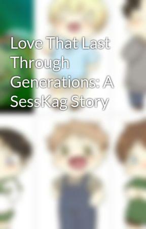 Love That Last Through Generations: A SessKag Story by OtakuGirl272