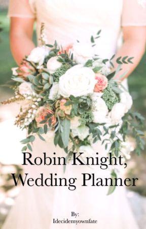 Robin Knight, Wedding Planner. by Idecidemyownfate