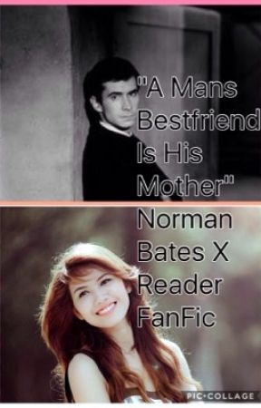 """""""A Boys Best Friend is His Mother"""" Norman Bates x Reader Fanfic by -Orochimaru-"""