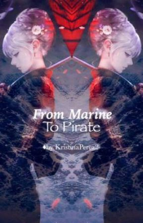 From Marine To Pirate (One Piece Fanfic) by KristinaPerez2