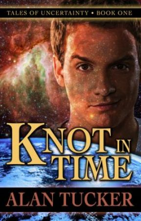 Knot in Time, Tales of Uncertainty #1 by TuckerAuthor
