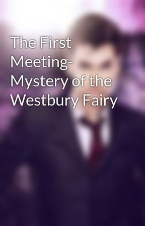 The First Meeting- Mystery of the Westbury Fairy by NewDawnforAll